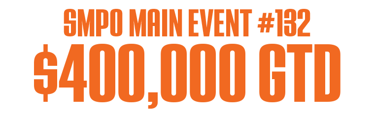SMPO Main Event #132 $400,000 GTD